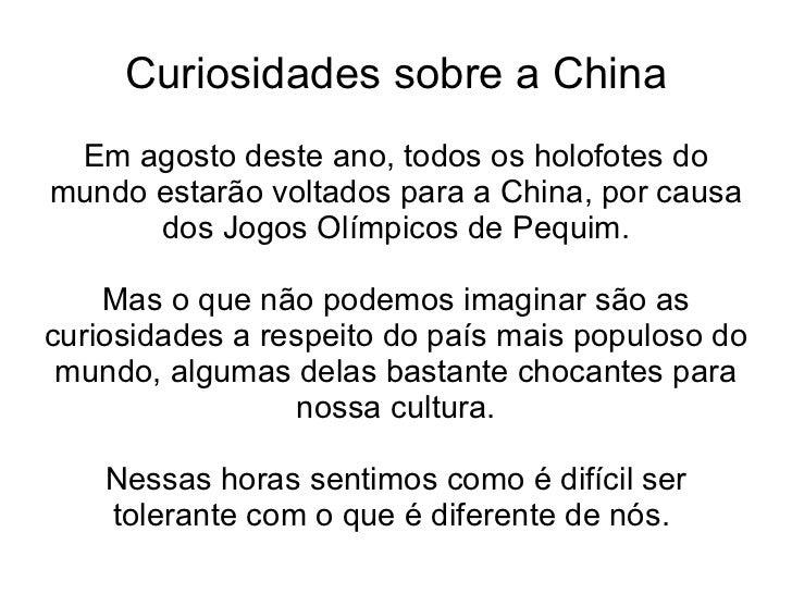 Curiosidades sobre a China Em agosto deste ano, todos os holofotes do mundo estarão voltados para a China, por causa dos J...