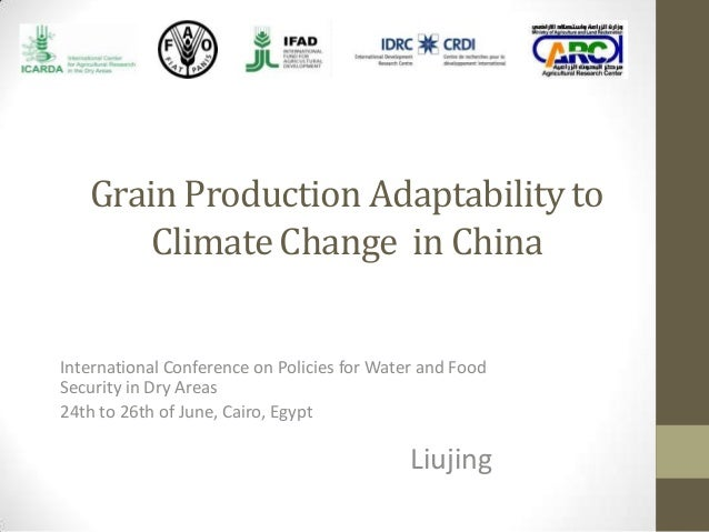 Grain Production Adaptability toClimate Change in ChinaInternational Conference on Policies for Water and FoodSecurity in ...