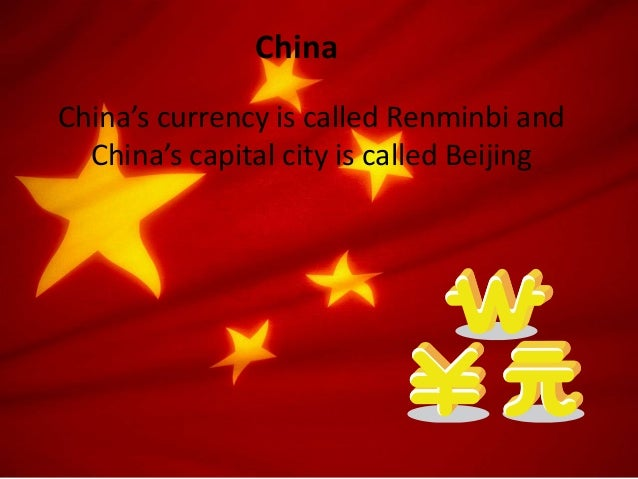 China's currency is called Renminbi and China's capital city is called Beijing China