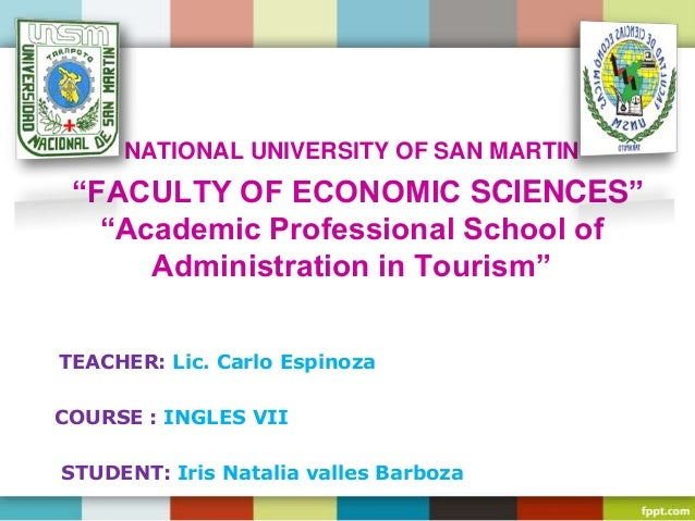 """NATIONAL UNIVERSITY OF SAN MARTIN """"FACULTY OF ECONOMIC SCIENCES"""" """"Academic Professional School of Administration in Touris..."""