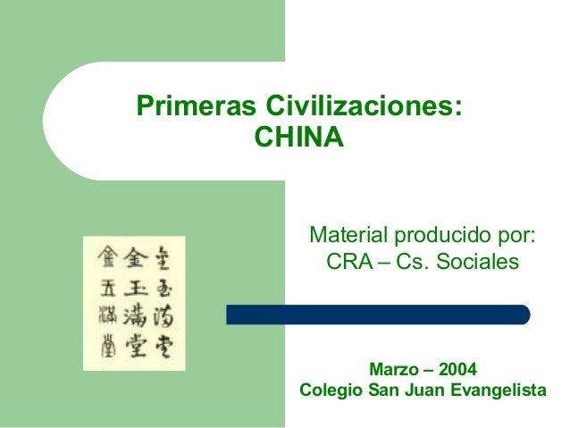 Primeras Civilizaciones: CHINA Material producido por: CRA – Cs. Sociales  Marzo – 2004 Colegio San Juan Evangelista