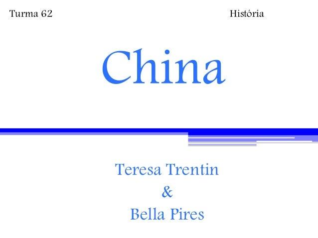China Teresa Trentin & Bella Pires Turma 62 História