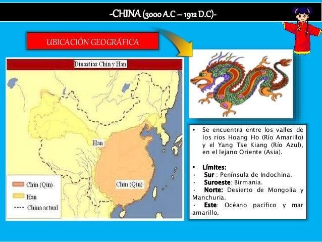 UBICACIÓN GEOGRÁFICA -CHINA(3000A.C – 1912 D.C)-  Se encuentra entre los valles de los ríos Hoang Ho (Río Amarillo) y el ...