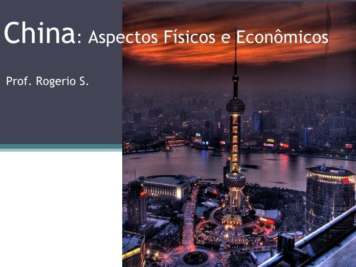 Prof. Rogerio S. China : Aspectos Físicos e Econômicos