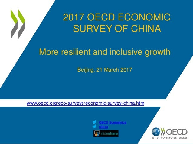 www.oecd.org/eco/surveys/economic-survey-china.htm OECD OECD Economics 2017 OECD ECONOMIC SURVEY OF CHINA More resilient a...