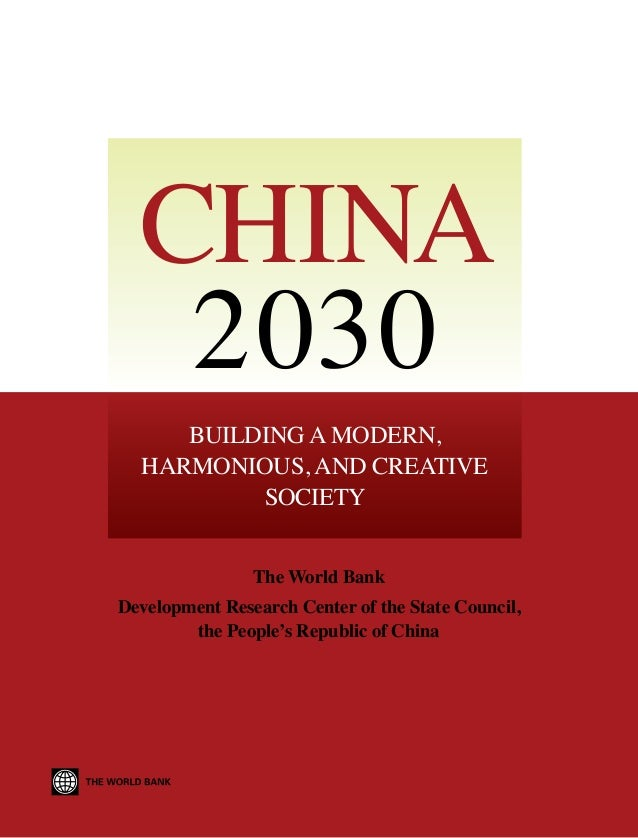 China 2030 The World Bank Development Research Center of the State Council, the People's Republic of China  ISBN 978-0-821...