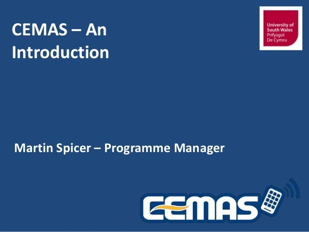 CEMAS – An Introduction  Martin Spicer – Programme Manager