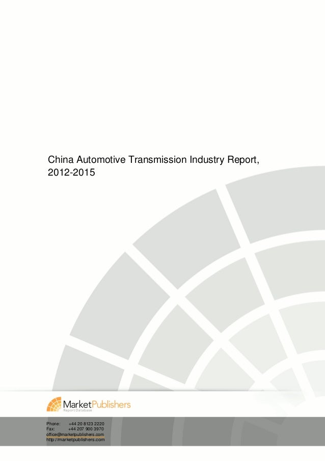 China Automotive Transmission Industry Report,2012-2015Phone:     +44 20 8123 2220Fax:       +44 207 900 3970office@market...