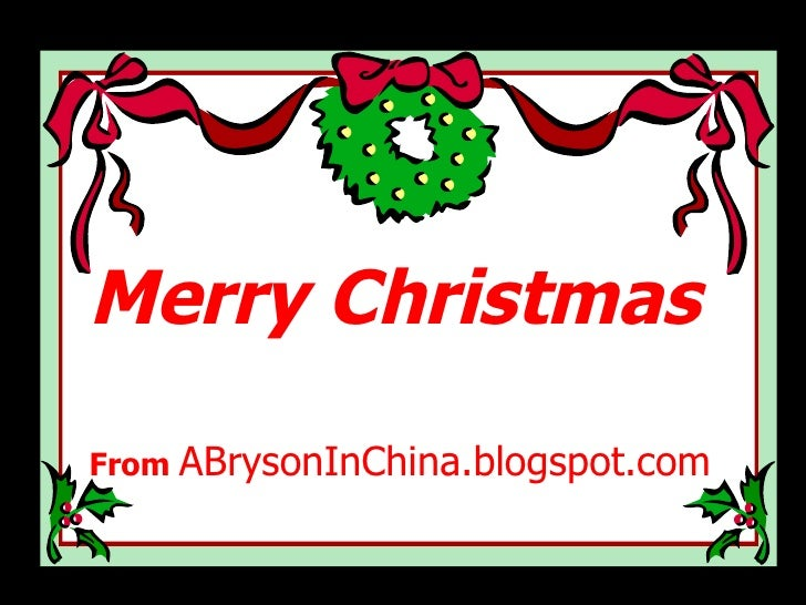 Merry Christmas From  ABrysonInChina.blogspot.com