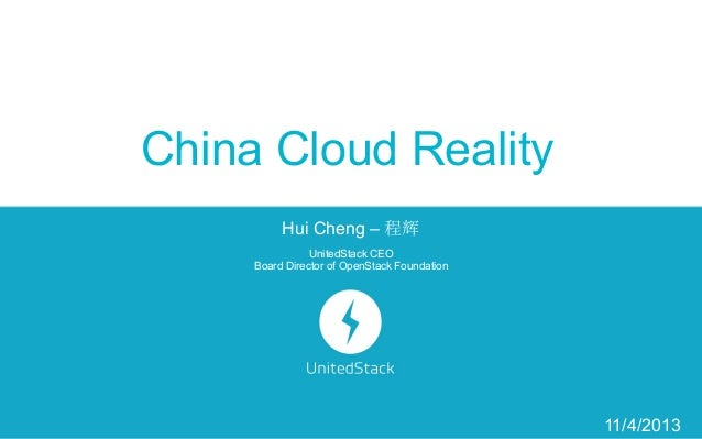 China Cloud Reality Hui Cheng – 程辉 UnitedStack CEO Board Director of OpenStack Foundation  11/4/2013