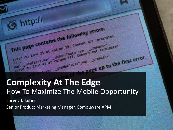 Complexity At The EdgeHow To Maximize The Mobile OpportunityLorenz JakoberSenior Product Marketing Manager, Compuware APM