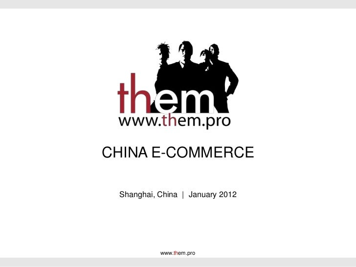 CHINA E-COMMERCE Shanghai, China | January 2012           www.them.pro