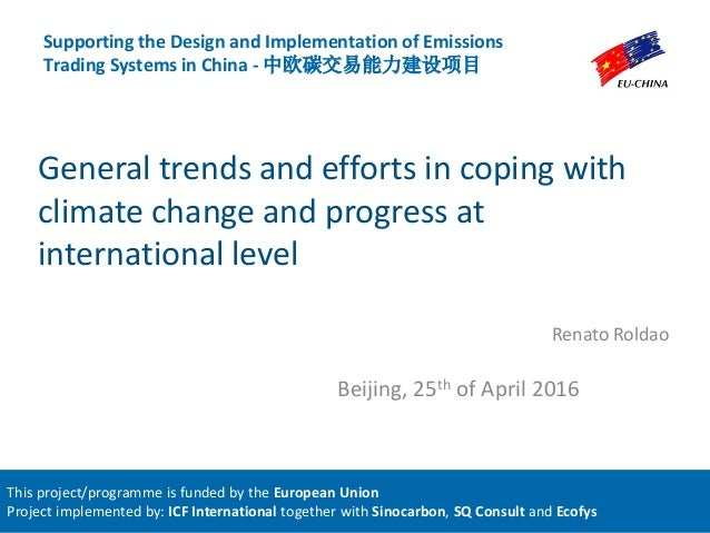General trends and efforts in coping with climate change and progress at international level Renato Roldao Supporting the ...
