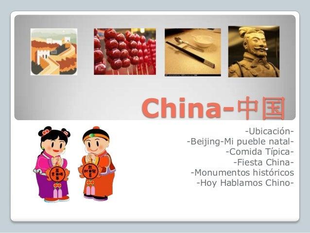 China-中国                -Ubicación-  -Beijing-Mi pueble natal-           -Comida Típica-             -Fiesta China-   -Mon...