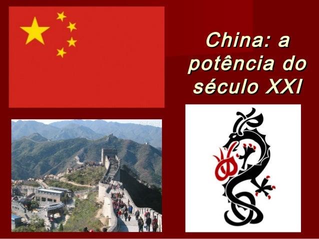 China: aChina: a potência dopotência do século XXIséculo XXI