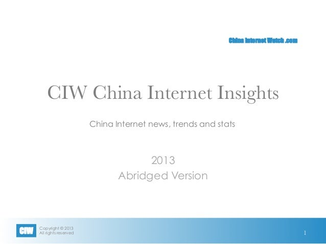 Copyright © 2013All rights reservedCIWChina Internet Watch .comCIW China Internet Insights2013Abridged VersionChina Intern...