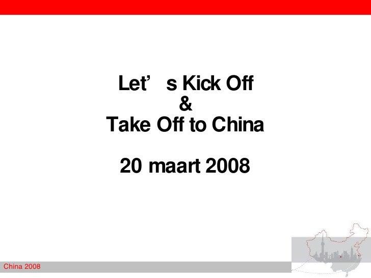 Let's Kick Off & Take Off to China 20 maart 2008 China 2008