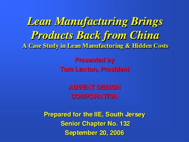 Lean Manufacturing Brings  Products Back from ChinaA Case Study in Lean Manufacturing & Hidden Costs                Presen...