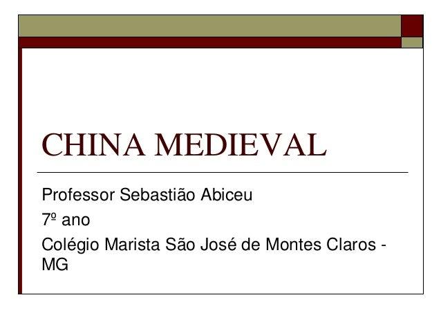 CHINA MEDIEVALProfessor Sebastião Abiceu7º anoColégio Marista São José de Montes Claros -MG