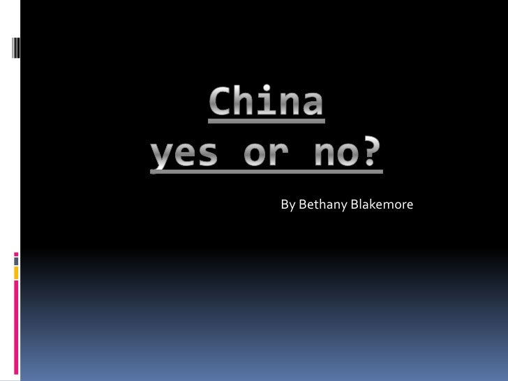 Chinayes or no?<br />By Bethany Blakemore<br />