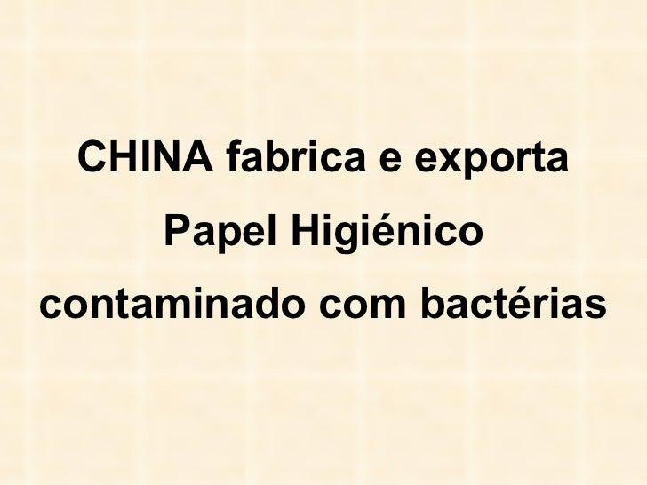 CHINA fabrica e exporta Papel Higiénico contaminado com bactérias