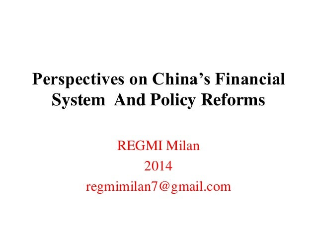 Perspectives on China's Financial System And Policy Reforms REGMI Milan 2014 regmimilan7@gmail.com