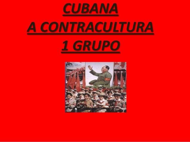 CUBANAA CONTRACULTURA    1 GRUPO