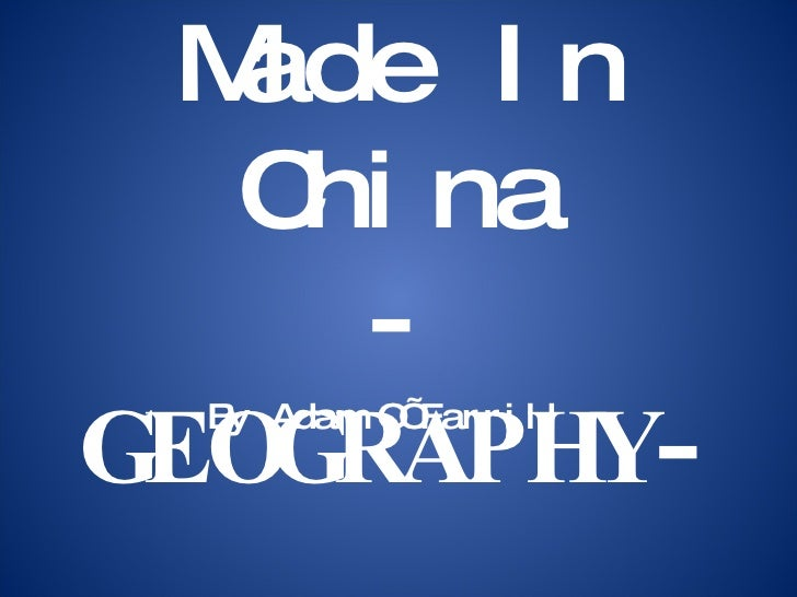 Made In China - GEOGRAPHY - By Adam O'Farrill