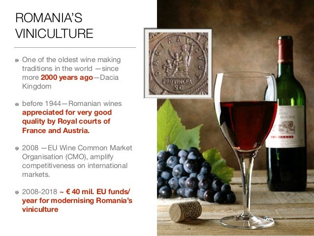 the wine market in romania With good reason, romania, with a population of almost 20 million people and a tradition of wine consumption which goes back thousands of years, can be considered an extremely interesting market for international wine producers.