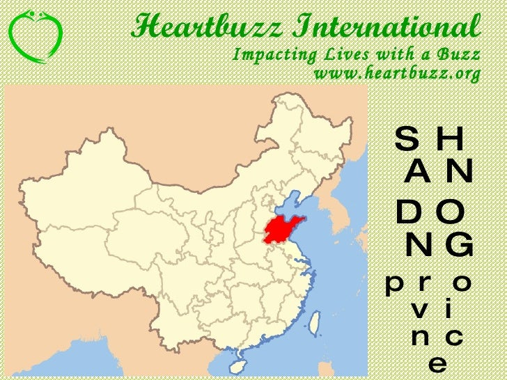 SHAN DONG province 山 东 省 Heartbuzz International Impacting Lives with a Buzz www.heartbuzz.org