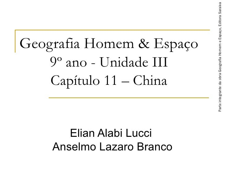 Geografia Homem & Espaço 9 º ano - Unidade III Capítulo 11 – China Elian Alabi Lucci  Anselmo Lazaro Branco Parte integran...