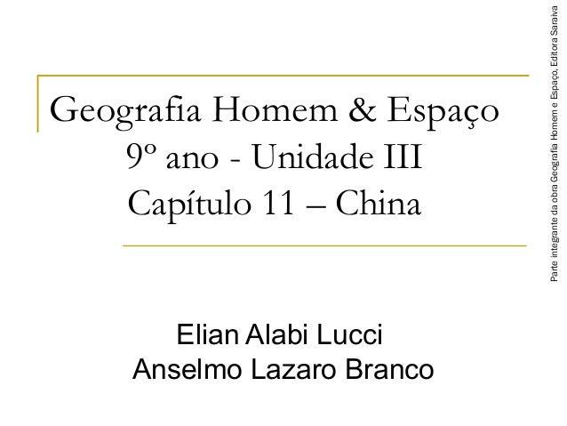 Geografia Homem & Espaço9º ano - Unidade IIICapítulo 11 – ChinaElian Alabi LucciAnselmo Lazaro BrancoParteintegrantedaobra...