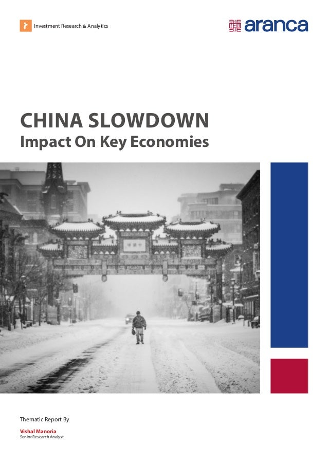 Investment Research & Analytics CHINA SLOWDOWN Impact On Key Economies Thematic Report By Vishal Manoria Senior Research A...
