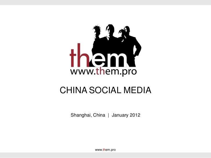 CHINA SOCIAL MEDIA  Shanghai, China | January 2012            www.them.pro