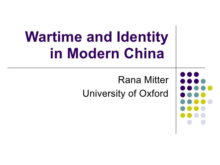 Wartime and Identity in Modern China  Rana Mitter University of Oxford