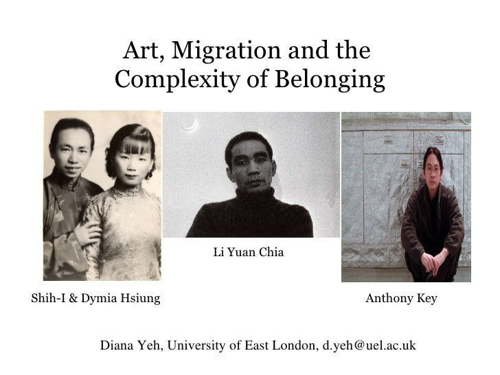 Art, Migration and the  Complexity of Belonging Diana Yeh, University of East London, d.yeh@uel.ac.uk Shih-I & Dymia Hsiun...