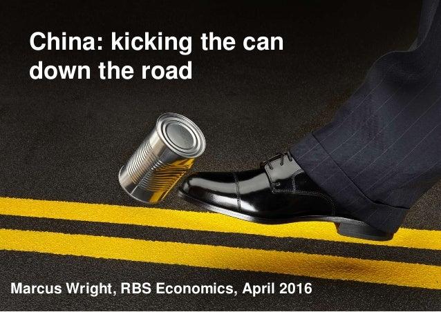 China: kicking the can down the road Marcus Wright, RBS Economics, April 2016 1