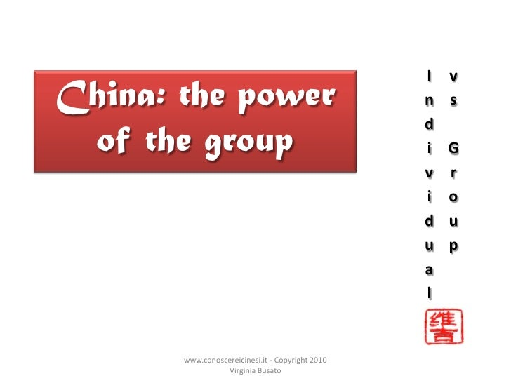 Individual vs Group<br />China: the power of the group<br />www.conoscereicinesi.it - Copyright 2010 Virginia Busato<br />