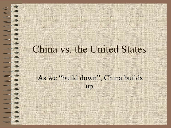 """China vs. the United States As we """"build down"""", China builds up."""