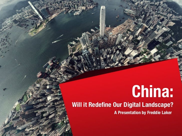 China:Will it Redefine Our Digital Landscape?               A Presentation by Freddie Laker