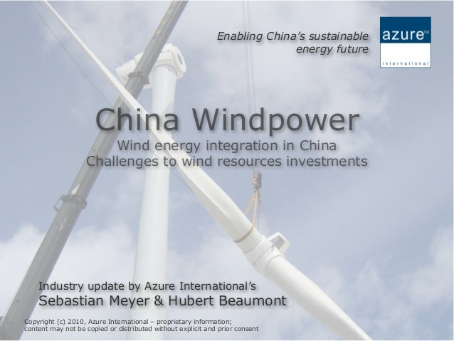 Enabling China's sustainable energy future Copyright (c) 2010, Azure International – proprietary information; content may ...