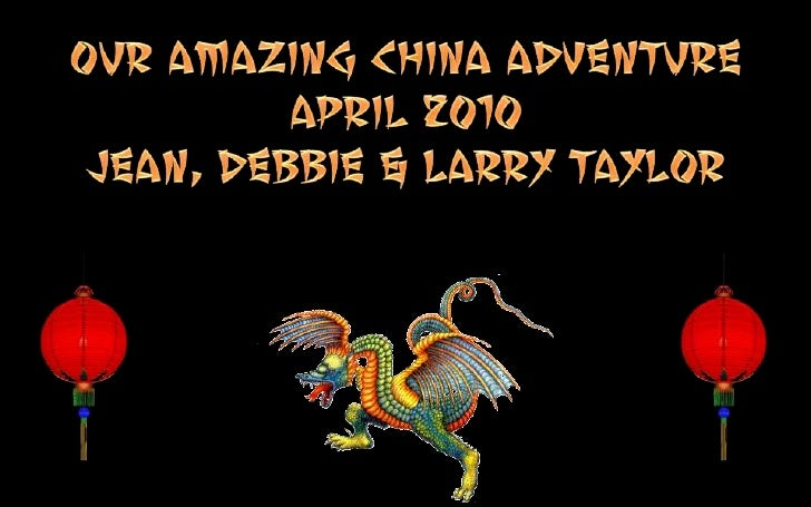Our amazing china adventure<br />April 2010<br />Jean, debbie & Larry taylor<br />