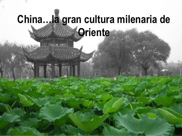 China…la gran cultura milenaria de  Oriente