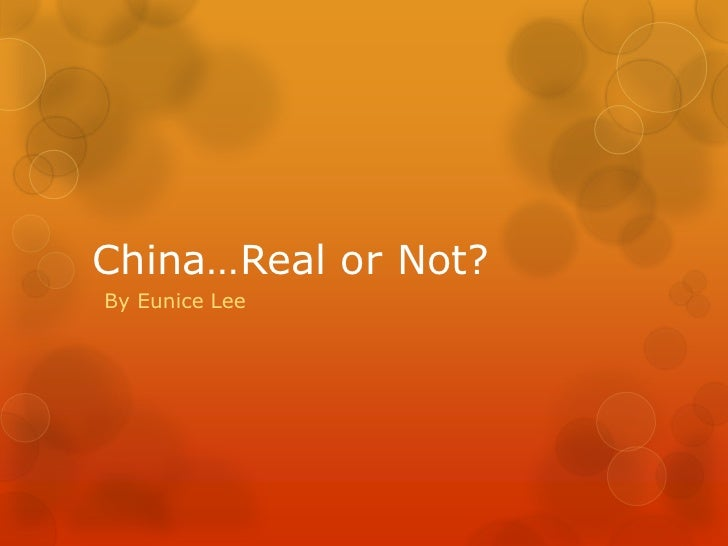 China…Real or Not?<br />By Eunice Lee<br />