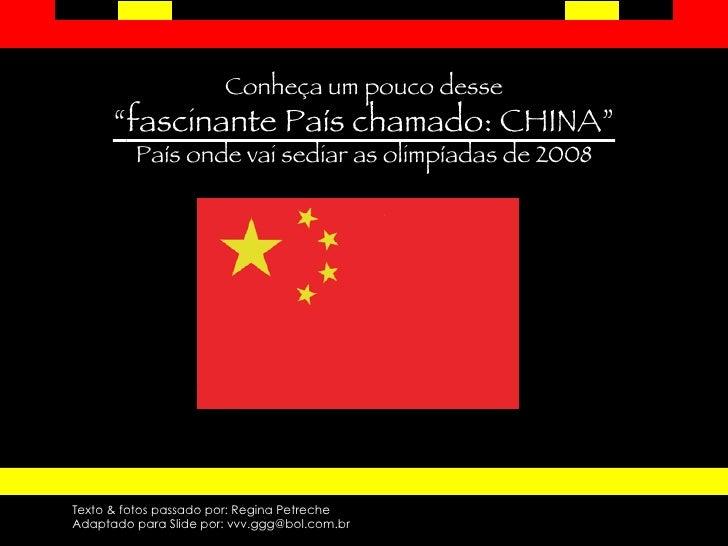 "Conheça um pouco desse "" fascinante País chamado: CHINA"" País onde vai sediar as olimpíadas de 2008 Texto & fotos passado ..."