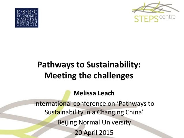 Pathways to Sustainability: Meeting the challenges Melissa Leach International conference on 'Pathways to Sustainability i...