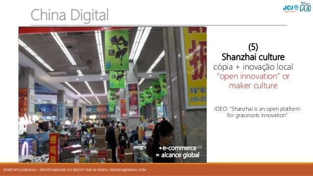 STARTUPS CHINESAS – OPORTUNIDADE OU RISCO? POR IN HSIEH / INHSIEH@GMAIL.COM China Digital Shenzhen é o epicentro desse mov...