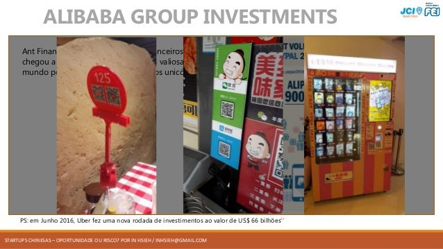 STARTUPS CHINESAS – OPORTUNIDADE OU RISCO? POR IN HSIEH / INHSIEH@GMAIL.COM Ant Financial (braço de produtos financeiros) ...