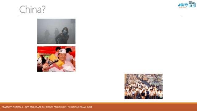 STARTUPS CHINESAS – OPORTUNIDADE OU RISCO? POR IN HSIEH / INHSIEH@GMAIL.COM China? STARTUPS CHINESAS – OPORTUNIDADE OU RIS...