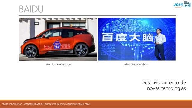 STARTUPS CHINESAS – OPORTUNIDADE OU RISCO? POR IN HSIEH / INHSIEH@GMAIL.COM BAIDU Desenvolvimento de novas tecnologias Int...